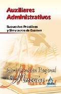 Portada de AUXILIARES ADMINISTRATIVOS DE LA ADMINISTRACION REGIONAL DE MURCIA. SUPUESTOS PRACTICOS Y SIMULACROS DE EXAMEN