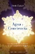 Portada de AGUA Y CONCIENCIA: LAS SORPRENDENTES FACULTADES DEL ORO TRANSPARENTE, EL AGUA