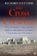 Portada de THE CROSS AND THE CRESCENT: THE DRAMATIC STORY OF THE EARLIEST ENCOUNTERS BETWEEN CHRISTIANS AND MUSLIMS