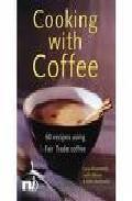Portada de COOKING WITH COFFE: 60 RECIPES USING FAIR TRADE COFFEE