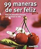 Portada de 99 MANERAS PARA SER FELIZ: GUIA DE PEQUEÑOS PLACERES QUE ILUMINANLA VIDA