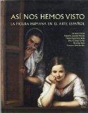 Portada de ASI NOS HEMOS VISTO: LA FIGURA HUMANA EN EL ARTE ESPAÑOL