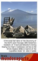 Portada de A PERSONAL NARRATIVE OF THE DISCOVERY OF THE NORTH-WEST PASSAGE: WITH NUMEROUS INCIDENTS OF TRAVEL A