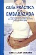 Portada de GUIA PRACTICA DE LA EMBARAZADA:MES A MES, TODAS LAS PREGUNTAS QUECADA MUJER SE HACE SOBRE SI MISMA Y SOBRE EL FUTURO BEBE