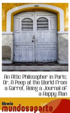 Portada de AN ATTIC PHILOSOPHER IN PARIS; OR, A PEEP AT THE WORLD FROM A GARRET. BEING A JOURNAL OF A HAPPY MAN