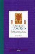 Portada de ENTENDER EL JUDAISMO: ORIGENES, CREENCIAS, PRACTICAS, TEXTOS SAGRADOS, LUGARES SAGRADOS