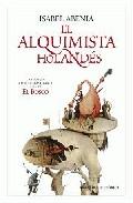 Portada de EL ALQUIMISTA HOLANDÉS:UNA NOVELA SOBRE LA APASIONANTE VIDA DE ELBOSCO