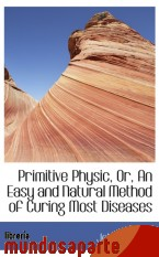 Portada de PRIMITIVE PHYSIC, OR, AN EASY AND NATURAL METHOD OF CURING MOST DISEASES