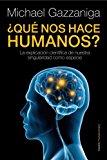 Portada de ¿QUE NOS HACE HUMANOS?: LA EXPLICACION CIENTIFICA DE NUESTRA SINGULARIDAD COMO ESPECIE