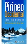 Portada de PIRINEO OCCIDENTAL ESQUI DE MONTAÑA: 35 ITINERARIOS DEL ADI AL ASPE