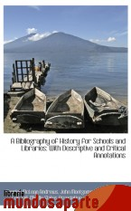 Portada de A BIBLIOGRAPHY OF HISTORY FOR SCHOOLS AND LIBRARIES: WITH DESCRIPTIVE AND CRITICAL ANNOTATIONS