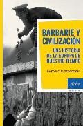 Portada de BARBARIE Y CIVILIZACION: UNA HISTORIA DE LA EUROPA DE NUESTRO TIEMPO