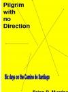 Portada de A PILGRIM WITH NO DIRECTION: SIX DAYS ON THE CAMINO DE SANTIAGO