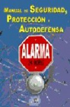 Portada de MANUAL DE SEGURIDAD, PROTECCION Y AUTODEFENSA: ALARMA 24 HORAS