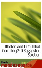 Portada de MATTER AND LIFE: WHAT ARE THEY?: A SUGGESTED SOLUTION