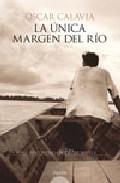 Portada de LA UNICA MARGEN DEL RIO