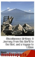 Portada de MISCELLANEOUS WRITINGS: A JOURNEY FROM THIS WORLD TO THE NEXT, AND A VOYAGE TO LISBON