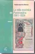 Portada de LA VIDA ESCENICA EN PONTEVEDRA: 1901-1924