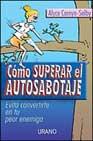 Portada de COMO SUPERAR EL AUTOSABOTAJE
