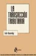 Portada de LA TRANSACCION TRIBUTARIA: DISCRECIONALIDAD Y ACTOS DE CONSENSO