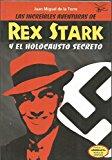 Portada de LAS INCREIBLES AVENTURAS DE REX STARK Y EL HOLOCAUSTO SECRETO