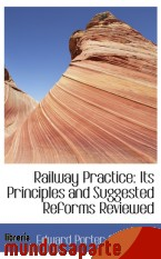 Portada de RAILWAY PRACTICE: ITS PRINCIPLES AND SUGGESTED REFORMS REVIEWED