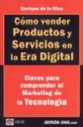 Portada de COMO VENDER PRODUCTOS Y SERVICIOS EN LA ERA DIGITAL: CLAVES PARA COMPRENDER EL MARKETING DE LA TECNOLOGIA