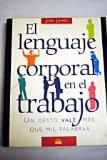 Portada de EL LENGUAJE CORPORAL EN EL TRABAJO: UN GESTO VALE MAS QUE MIL PALABRAS