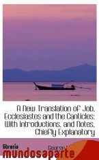 Portada de A NEW TRANSLATION OF JOB, ECCLESIASTES AND THE CANTICLES: WITH INTRODUCTIONS, AND NOTES, CHIEFLY EXP