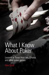 Portada de WHAT I KNOW ABOUT POKER: LESSONS IN TEXAS HOLD'EM, OMAHA, AND OTHER POKER GAMES