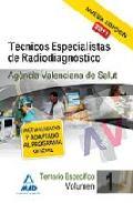 Portada de TECNICOS ESPECIALISTAS DE RADIODIAGNOSTICO DE LA AGENCIA VALENCIANA DE SALUD: TEMARIO ESPECIFICO. VOLUMEN I