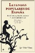 Portada de LEYENDAS POPULARES DE ESPAÑA: HISTORICAS, MARAVILLOSAS Y CONTEMPORANEAS. DE LOS ANTIGUOS MITOS A LOS RUMORES POR INTERNET