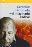 Portada de CORNELIUS CASTORIADIS Y EL IMAGINARIO RADICAL