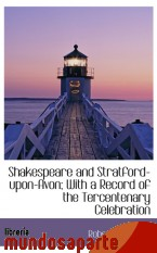 Portada de SHAKESPEARE AND STRATFORD-UPON-AVON; WITH A RECORD OF THE TERCENTENARY CELEBRATION