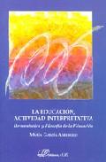 Portada de LA EDUCACION, ACTIVIDAD INTERPRETATIVA: HERMENEUTICA Y FILOSOFIA DE LA EDUCACION