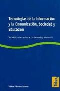 Portada de TECNOLOGIAS DE LA INFORMACION Y LA COMUNICACION, SOCIEDAD Y EDUCACION: SOCIEDAD, E-HERRAMIENTAS, PROFESORADO Y ALUMNADO