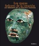 Portada de LOS MAYAS: SEÑORES DE LA CREACION: LOS ORIGENES DE LA REALEZA SAGRADA
