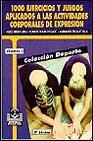 Portada de 1000 EJERCICIOS Y JUEGOS APLICADOS A ACTIVIDADES CORPORALES DE EXPRESION; T.1
