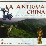 Portada de LA ANTIGUA CHINA: VIDA, MITOLOGIA Y ARTE