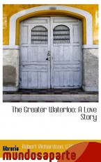 Portada de THE GREATER WATERLOO: A LOVE STORY