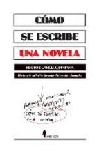 Portada de COMO SE ESCRIBE UNA NOVELA: TECNICAS DE LA FICCION LITERARIA: DELCUENTO A LA NOVELA