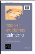 Portada de RESOLVER PROBLEMAS REALMENTE: COMO DESBLOQUEAR EL PENSAMIENTO Y HACER QUE LOS OBSTACULOS DESAPAREZCAN