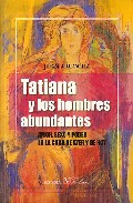 Portada de TATIANA Y LOS HOMBRES ABUNDANTES: AMOR, SEXO Y PODER EN LA CUBA DE AYER Y DE HOY