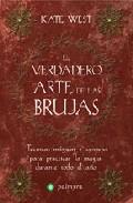 Portada de EL VERDADERO ARTE DE LAS BRUJAS: TECNICAS MAGICAS Y CONSEJOS PARAPRACTICAR LA MAGIA DURANTE TODO EL AÑO