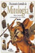 Portada de DICCIONARIO ILUSTRADO DE MITOLOGIA: HEROES, HEROINAS Y DIVINIDADES DE TODO EL MUNDO