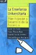 Portada de LA ENSEÑANZA UNIVERSITARIA: PLANIFICACION Y DESARROLLO DE LA DOCENCIA