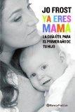 Portada de ¡YA ERES MAMA! LOS MEJORES CONSEJOS DE SUPERNANNY PARA CUIDAR A TU BEBE