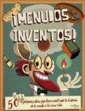 Portada de ¡MENUDOS INVENTOS!: 50 EXPLOSIVAS IDEAS QUE HAN CAMBIADO LA HISTORIA DE LA RUEDA A LA COCA-COLA