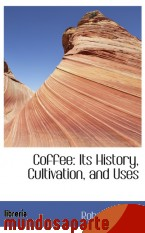 Portada de COFFEE: ITS HISTORY, CULTIVATION, AND USES