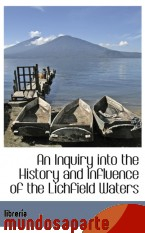 Portada de AN INQUIRY INTO THE HISTORY AND INFLUENCE OF THE LICHFIELD WATERS